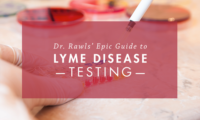 Dr. Rawls' Epic Guide to Lyme Disease Testing
