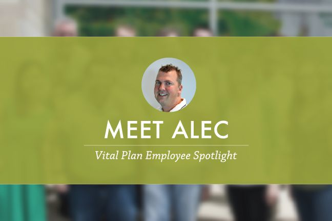 Meet Alec: Vital Plan Employee Spotlight