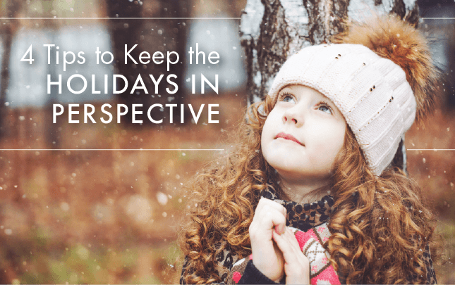 4 Tips to Keep the Holidays in Perspective