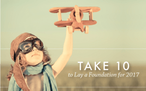 Take 10 to lay a foundation for 2017