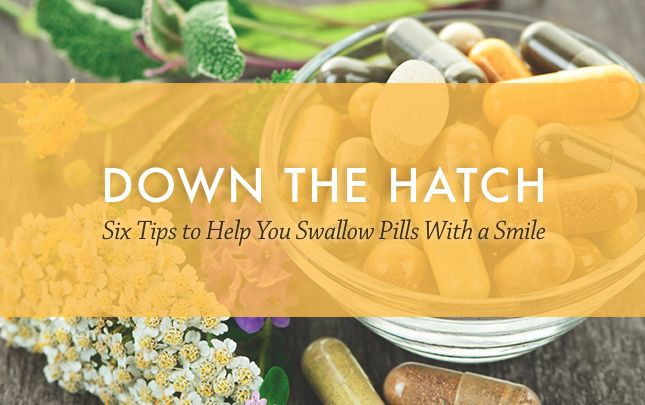 Down The Hatch! Six Tips to Help You Swallow Pills With a Smile