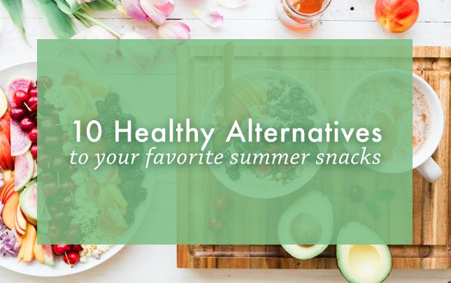 10 Healthy Alternatives to Your Favorite Summer Snacks