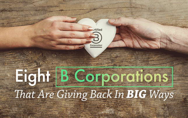 8 B Corporations That Are Giving Back In Big Ways