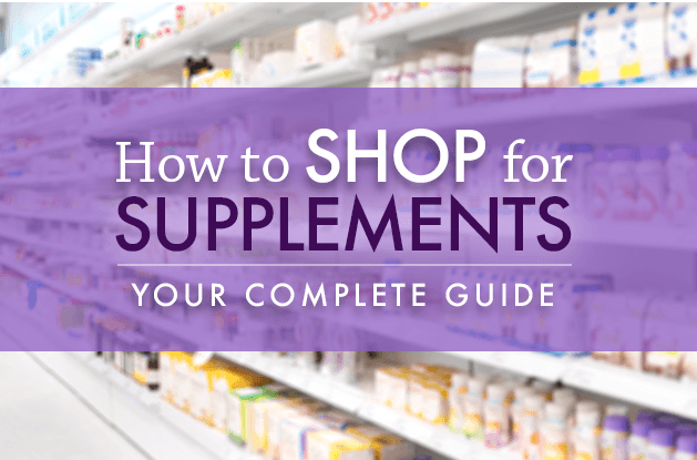 How to Shop for Supplements, Your Complete Guide