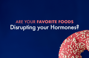 Are Your Favorite Foods Disrupting Your Hormones?