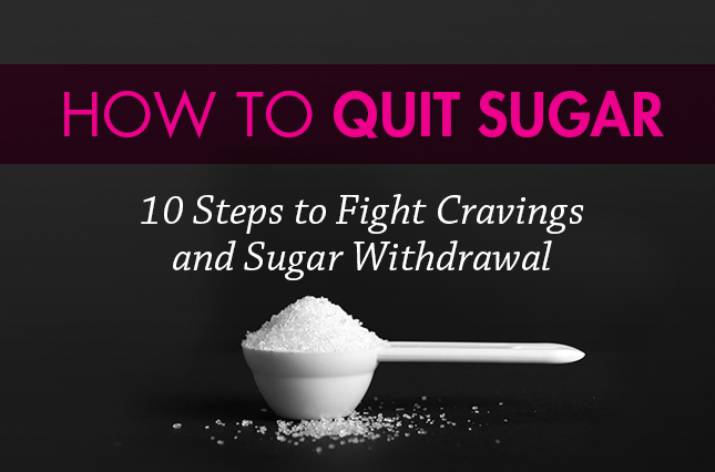 How to Quit Sugar: 10 Steps to Fight Cravings and Sugar Withdrawal