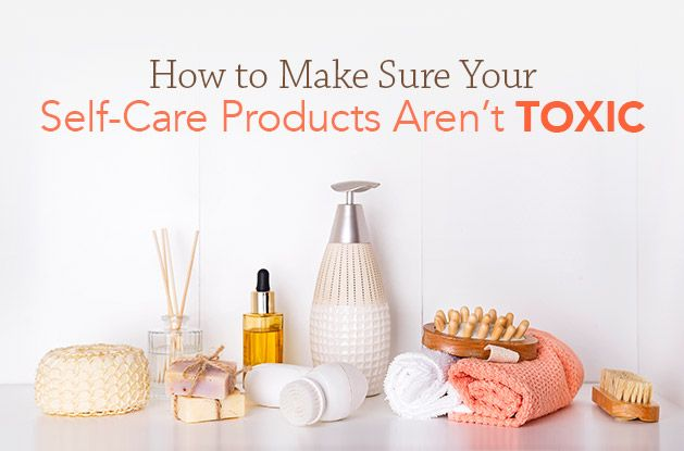 How to Make Sure Your Self-Care Products Aren't Toxic