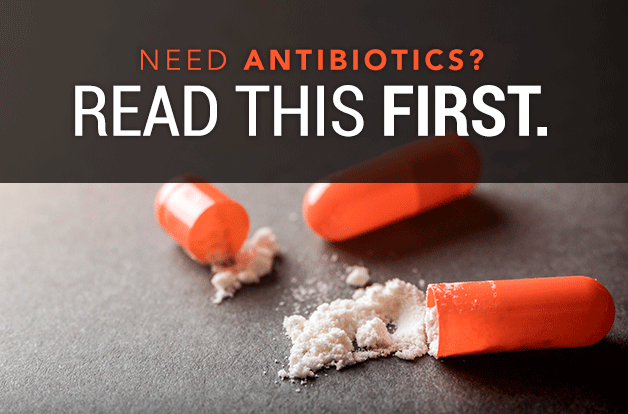 Need Antibiotics? Read This First.