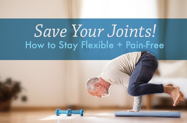 Save Your Joints! How to Stay Flexible + Pain-Free