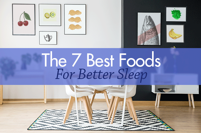 The 7 Best Foods For Better Sleep
