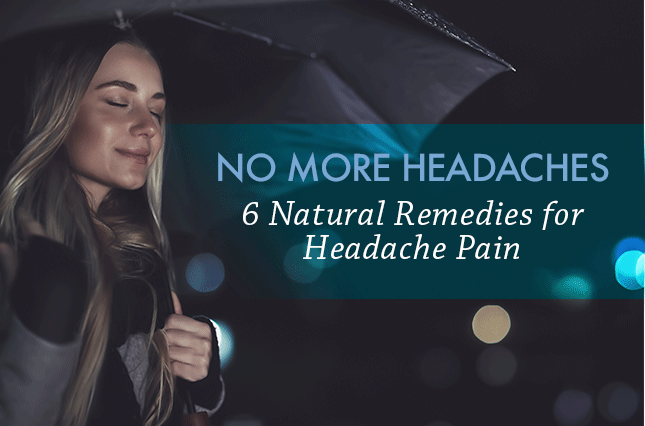 No More Headaches: 6 Natural Remedies for Headache Pain