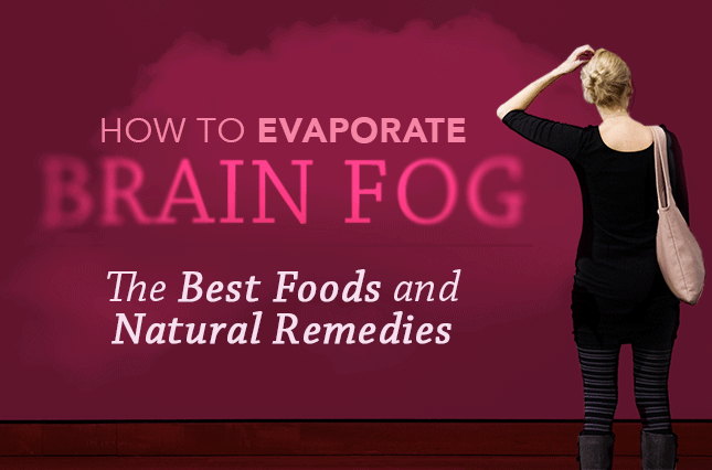 How to Evaporate Brain Fog: The Best Foods and Natural Remedies