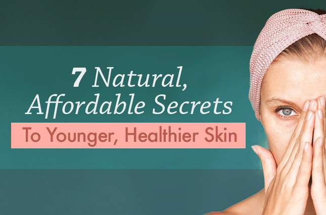 7 Natural, Affordable Secrets to Younger, Healthier Skin | Vital Plan