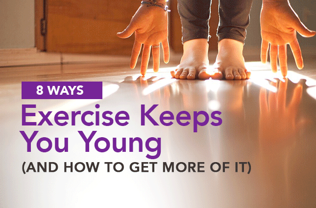 8 ways exercise keeps you young nad how to get more of it