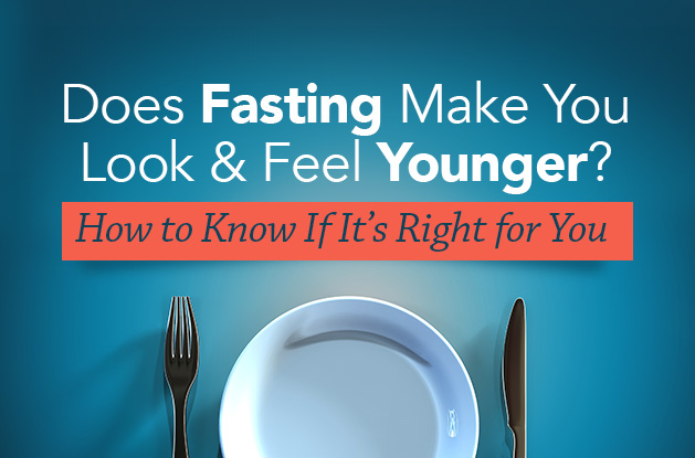 Does Fasting Make You Look and Feel Younger? How to Know If It's Right for You