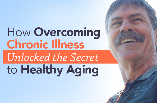 How Overcoming Chronic Illness Revealed the Secret to Healthy Aging