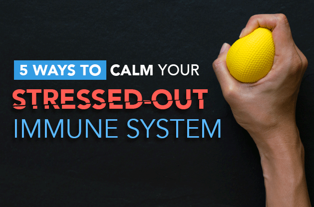 5 Ways to Calm Your Stressed-Out Immune System