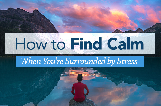 How to Find Calm When You're Surrounded by Stress