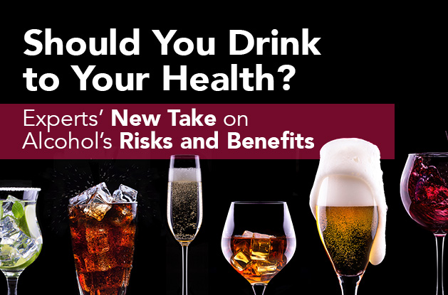 Should You Drink to Your Health? Experts' New Take on Alcohol's Risks and Benefits