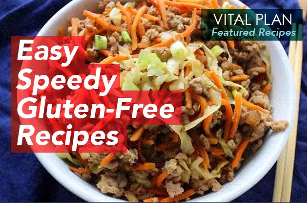 Vital Plan Featured Recipes: Easy, Speedy, Gluten-Free Recipes