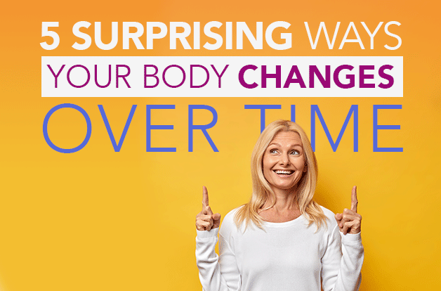 5 Surprising Ways Your Body Changes Over Time