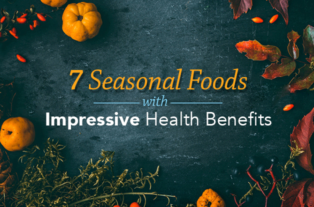 7 Seasonal Foods with Impressive Health Benefits
