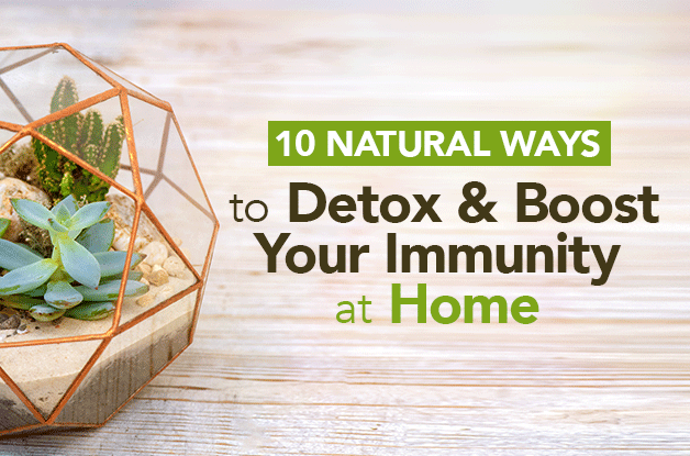 10 Natural Ways to Detox & Boost Your Immunity at Home