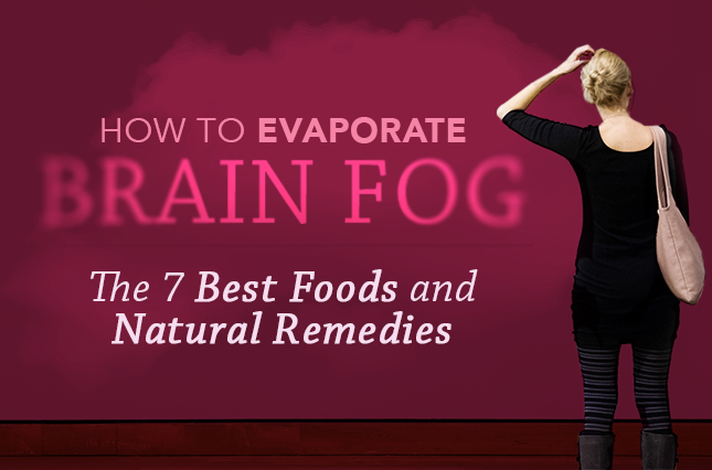 How to Evaporate Brain Fog: The 7 Best Foods and Natural Remedies