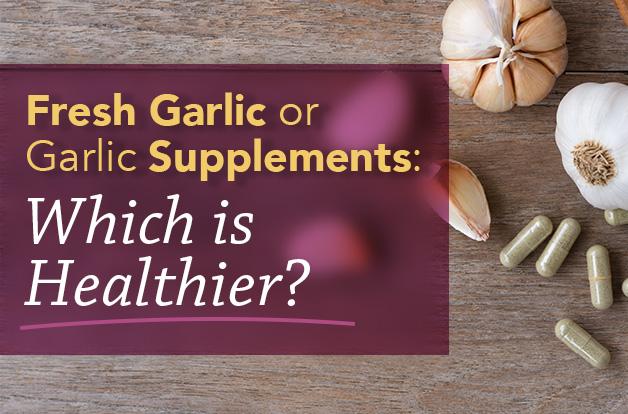 Garlic or Garlic Supplements: Which is Healthier?