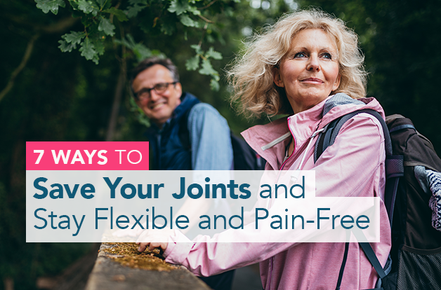 7 Ways to Save Your Joints and Stay Flexible and Pain-Free