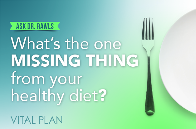 What's the One Missing Thing from Your Healthy Diet?